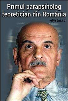 Primul parapsiholog teoretician din România